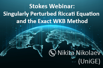 Tomorrow's Stokes Webinar: Singularly Perturbed Riccati Equation and the Exact WKB Method