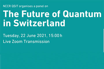 QSIT panel on the Future of Quantum in Switzerland 2021 (online, 22nd June)